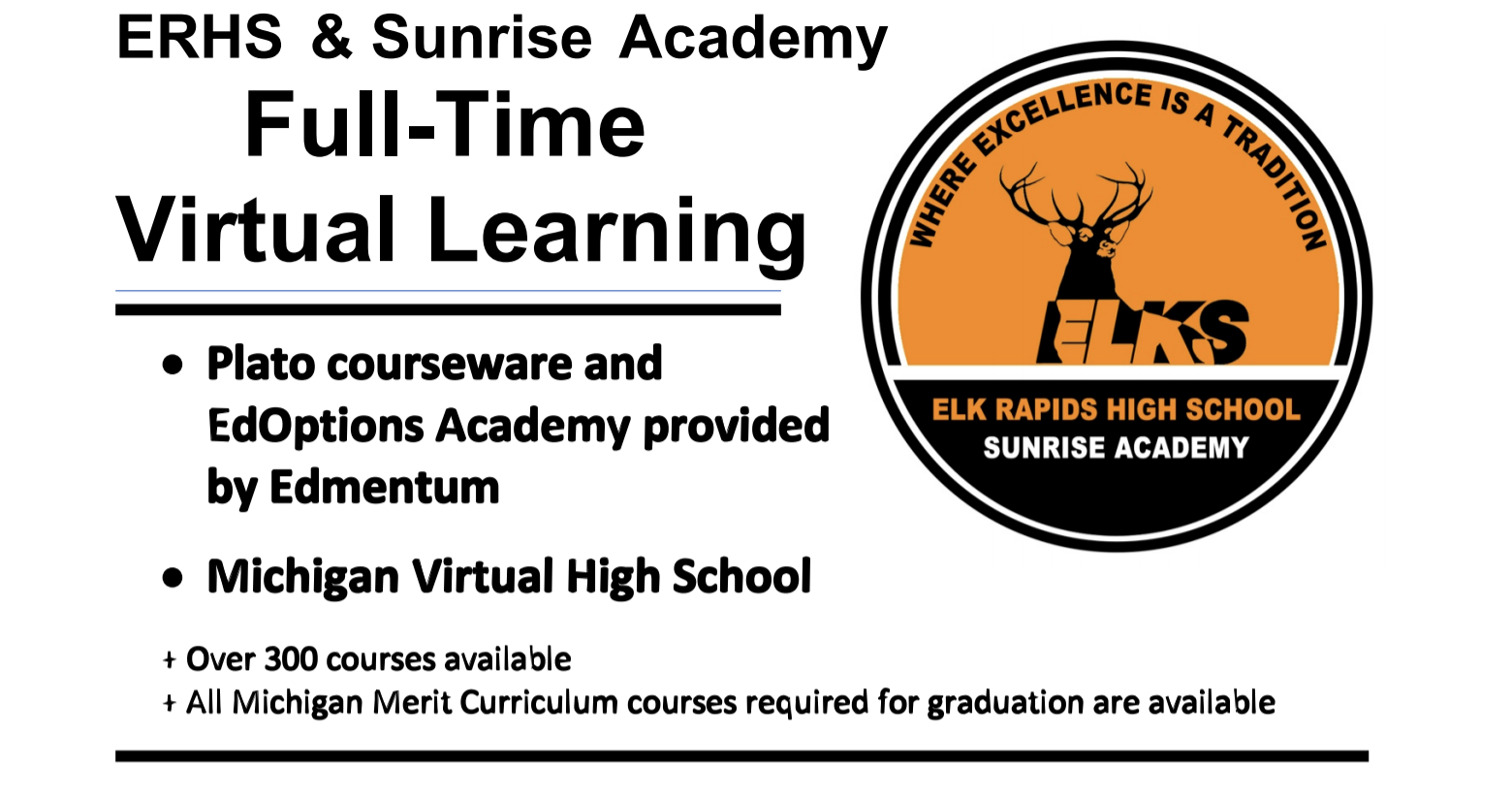 ERHS & Sunrise Academy Full-Time Virtual Learning with Plat courseware and EdOptions Academy provided by Edmentum, Michigan Virtual High School. 300 courses available. All Michigan Merit Curriculum courses are required for graduation are available.